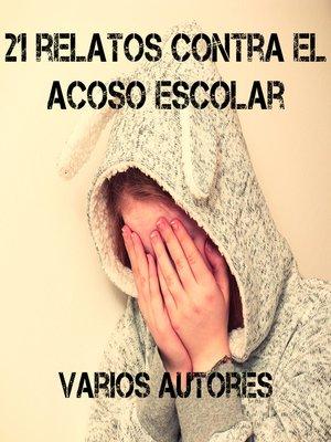 cover image of 21 relatos contra el acoso escolar