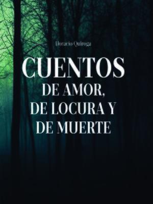 cover image of Cuentos de Amor, de locura y de muerte