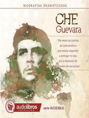 cover image of El Che Guevara. (Biografía Dramatizada)