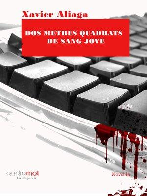cover image of Dos metres quadrats de sang jove