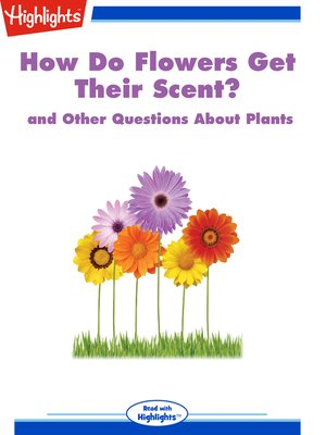 cover image of How Do Flowers Get Their Scent? and Other Questions About Plants