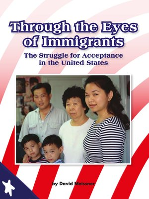 cover image of Through the Eyes of Immigrants: The Struggle for Acceptance in the United States