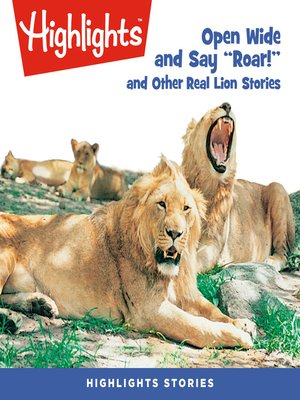 cover image of Open Wide and Say Roar and Other Real Lion Stories