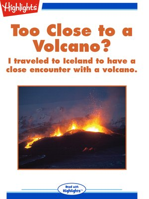 cover image of Too Close to a Volcano?