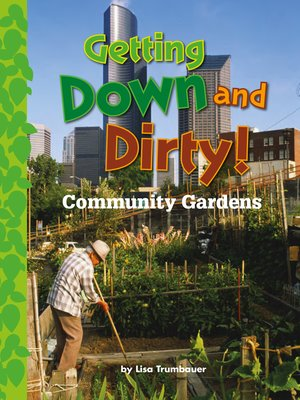 cover image of Getting Down and Dirty! Community Gardens