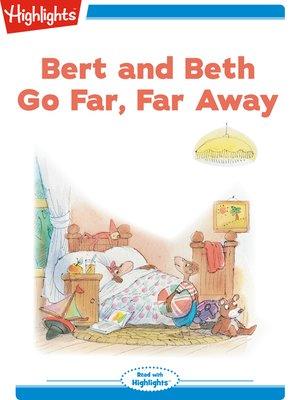cover image of Bert and Beth Go Far Far Away