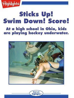 cover image of Sticks Up! Swim Down! Score!