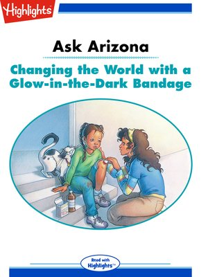 cover image of Ask Arizona: Changing the World with a Glow-in-the-Dark Bandage