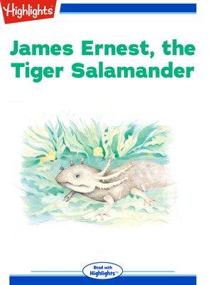 cover image of James Ernest the Tiger Salamander