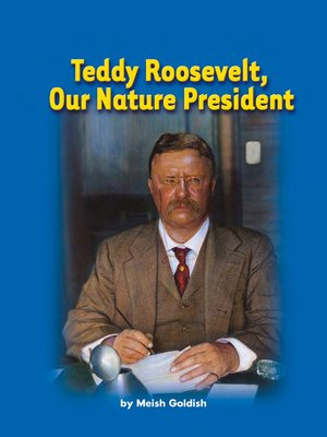 cover image of Teddy Roosevelt, Our Nature President