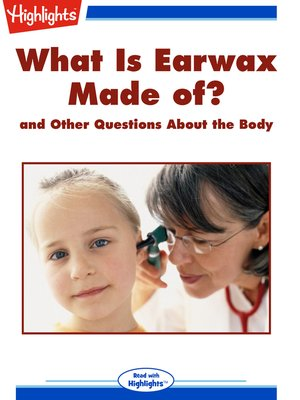 cover image of What Is Earwax Made of? and Other Questions About the Body