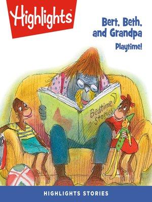 cover image of Bert, Beth, and Grandpa: Playtime!