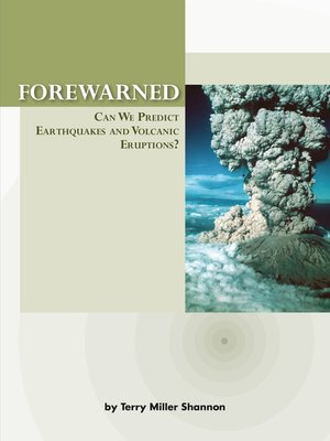 cover image of Forewarned: Can We Predict Earthquakes and Volcanic Eruptions?