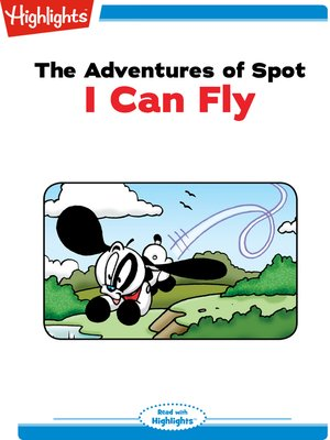 cover image of The Adventures of Spot: I Can Fly