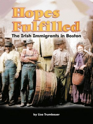 cover image of Hopes Fulfilled: The Irish Immigrants in Boston