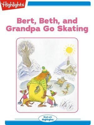 cover image of Bert Beth and Grandpa Go Skating