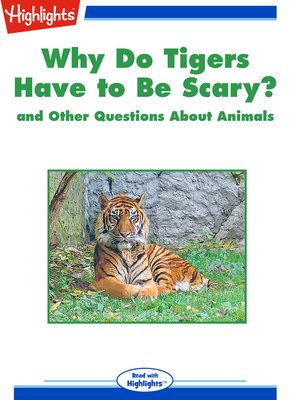 cover image of Why Do Tigers Have to Be Scary? and Other Questions About Animals