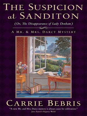 cover image of The Suspicion at Sanditon (Or, the Disappearance of Lady Denham)--A Mr. and Mrs. Darcy Mystery