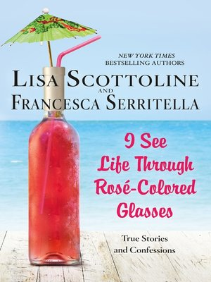 cover image of I See Life Through Rosé-Colored Glasses: True Stories and Confessions