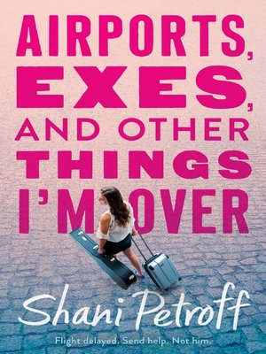 cover image of Airports, Exes, and Other Things I'm Over