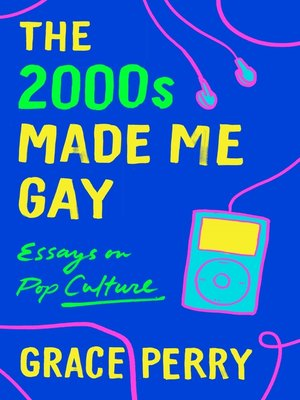 cover image of The 2000s Made Me Gay