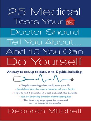 cover image of 25 Medical Tests Your Doctor Should Tell You About...and 15 You Can Do Yourself