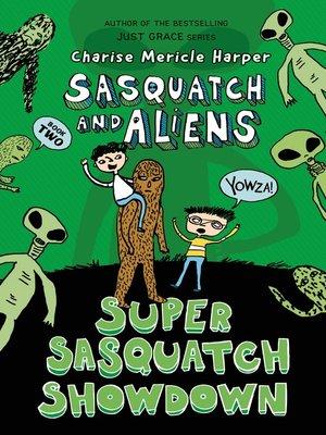 cover image of Super Sasquatch Showdown--Sasquatch and Aliens