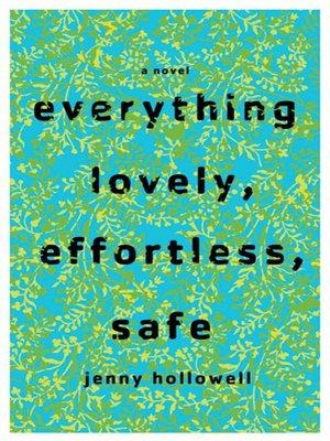 cover image of Everything Lovely, Effortless, Safe
