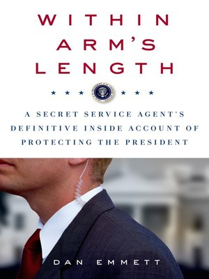 cover image of Within Arm's Length--A Secret Service Agent's Definitive Inside Account of Protecting the President