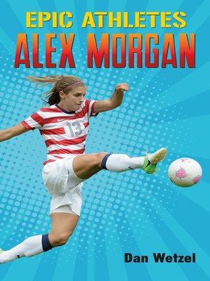 cover image of Epic Athletes--Alex Morgan