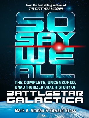 cover image of So Say We All: The Complete, Uncensored, Unauthorized Oral History of Battlestar Galactica