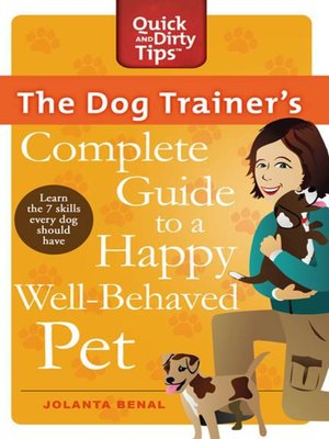 The Dog Trainer S Complete Guide To A Happy Well Behaved Pet