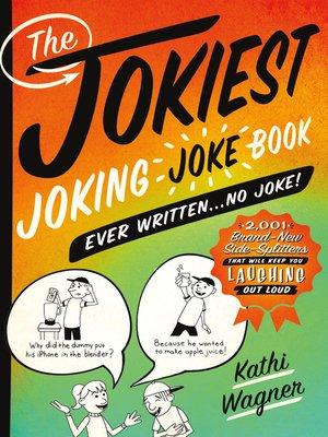 cover image of The Jokiest Joking Joke Book Ever Written . . . No Joke!