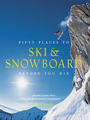 cover image of Fifty Places to Ski and Snowboard Before You Die