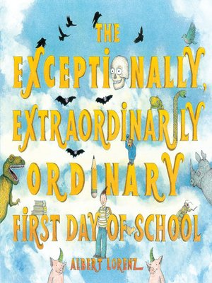 cover image of The Exceptionally, Extraordinarily Ordinary First Day of School