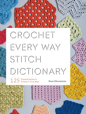 cover image of Crochet Every Way Stitch Dictionary