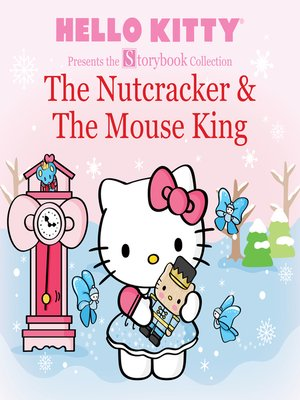 cover image of Hello Kitty Presents the Storybook Collection: The Nutcracker & the Mouse King