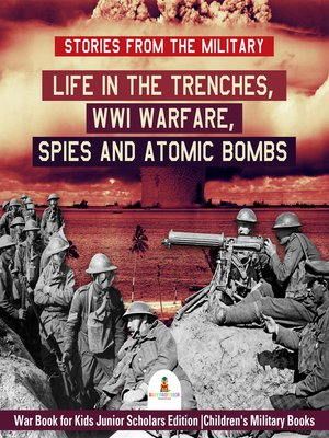cover image of Stories from the Military --Life in the Trenches, WWI Warfare, Spies and Atomic Bombs--War Book for Kids Junior Scholars Edition--Children's Military Books