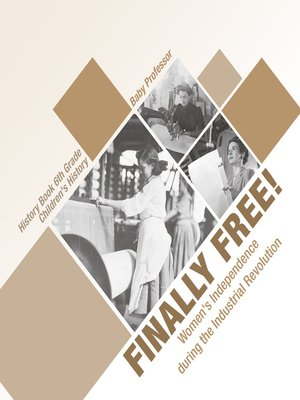 cover image of Finally Free! Women's Independence during the Industrial Revolution--History Book 6th Grade--Children's History