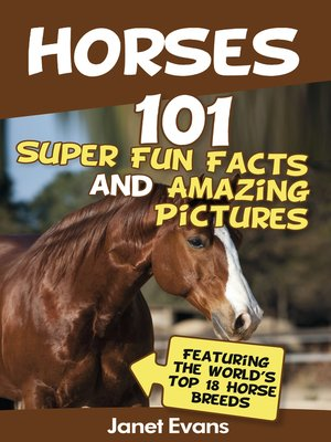 cover image of Horses--101 Super Fun Facts and Amazing Pictures (Featuring the World's Top 18 Horse Breeds)