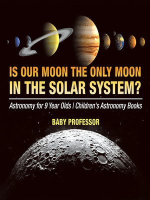 cover image of Is Our Moon the Only Moon In the Solar System? Astronomy for 9 Year Olds--Children's Astronomy Books