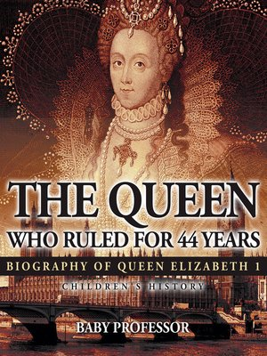cover image of The Queen Who Ruled for 44 Years--Biography of Queen Elizabeth 1--Children's Biography Books
