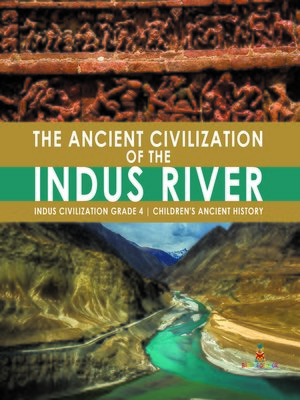 cover image of The Ancient Civilization of the Indus River--Indus Civilization Grade 4--Children's Ancient History