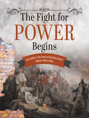 cover image of The Fight for Power Begins--Early Battles of the American Revolution Grade 4--Children's Military Books