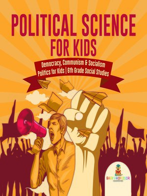 cover image of Political Science for Kids--Democracy, Communism & Socialism--Politics for Kids--6th Grade Social Studies