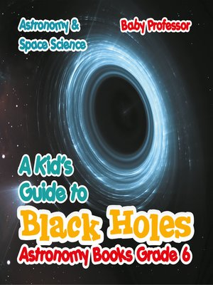 cover image of A Kid's Guide to Black Holes Astronomy Books Grade 6--Astronomy & Space Science