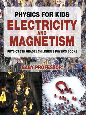 cover image of Physics for Kids --Electricity and Magnetism--Physics 7th Grade--Children's Physics Books