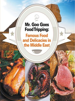 cover image of Mr. Goo Goes Food Tripping - Famous Food and Delicacies in the Middle East