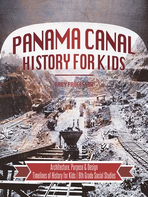 cover image of Panama Canal History for Kids--Architecture, Purpose & Design--Timelines of History for Kids--6th Grade Social Studies