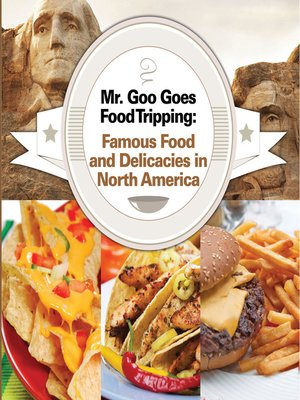 cover image of Mr. Goo Goes Food Tripping - Famous Food and Delicacies in North America